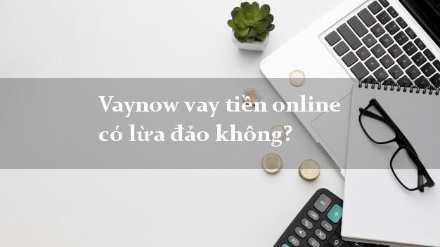 Vaynow vay tiền online có lừa đảo không?