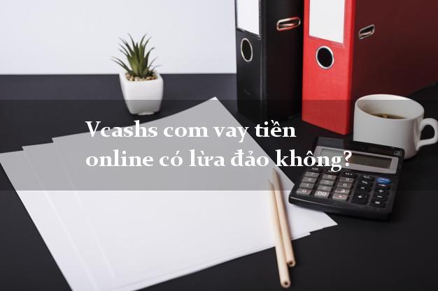 Vcashs com vay tiền online có lừa đảo không?