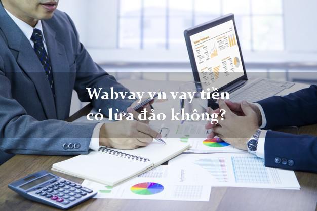 Wabvay vn vay tiền có lừa đảo không?