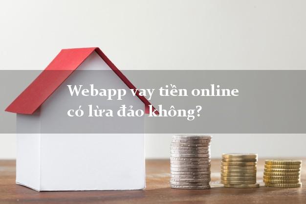 Webapp vay tiền online có lừa đảo không?
