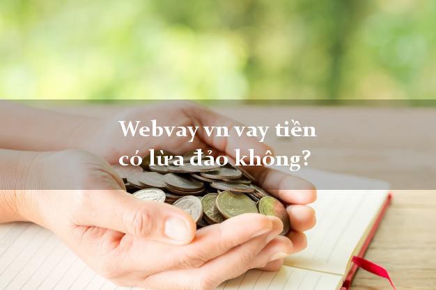 Webvay vn vay tiền có lừa đảo không?