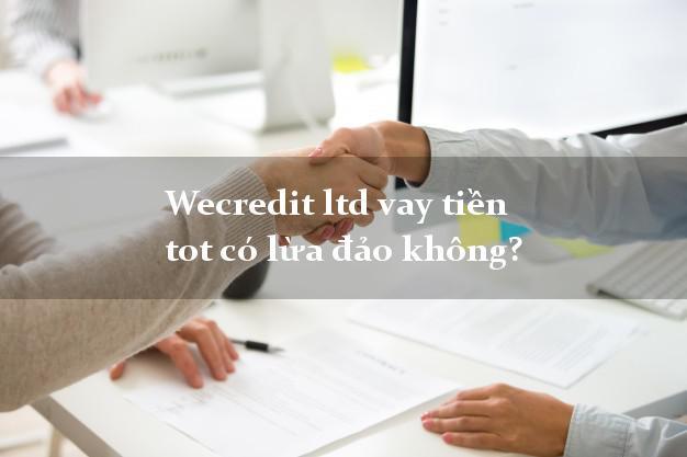 Wecredit ltd vay tiền tot có lừa đảo không?