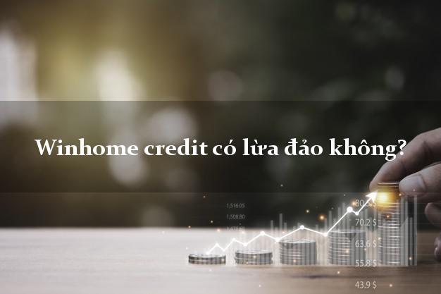 Winhome credit có lừa đảo không?