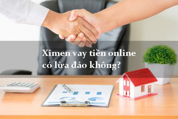 Ximen vay tiền online có lừa đảo không?
