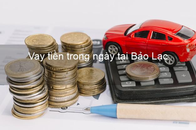 Vay tiền trong ngày tại Bảo Lạc Cao Bằng
