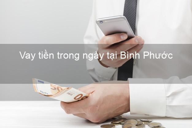 Vay tiền trong ngày tại Bình Phước