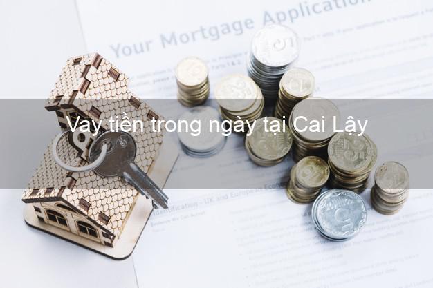 Vay tiền trong ngày tại Cai Lậy Tiền Giang