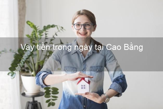 Vay tiền trong ngày tại Cao Bằng