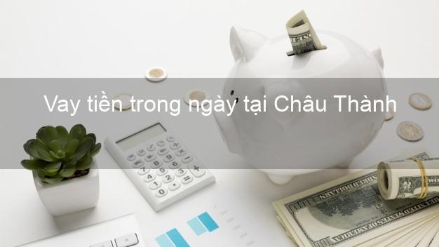Vay tiền trong ngày tại Châu Thành Đồng Tháp