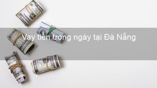 Vay tiền trong ngày tại Đà Nẵng