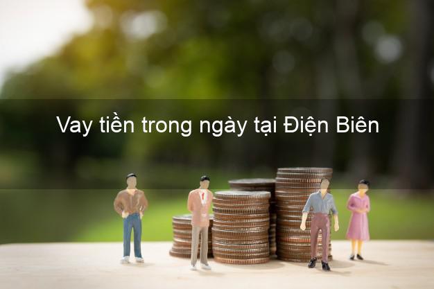 Vay tiền trong ngày tại Điện Biên
