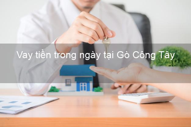 Vay tiền trong ngày tại Gò Công Tây Tiền Giang