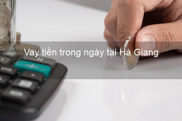 Vay tiền trong ngày tại Hà Giang