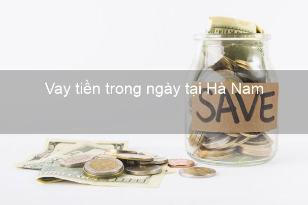 Vay tiền trong ngày tại Hà Nam