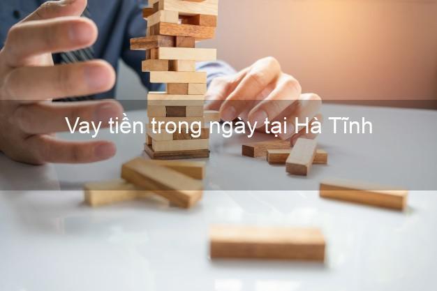 Vay tiền trong ngày tại Hà Tĩnh