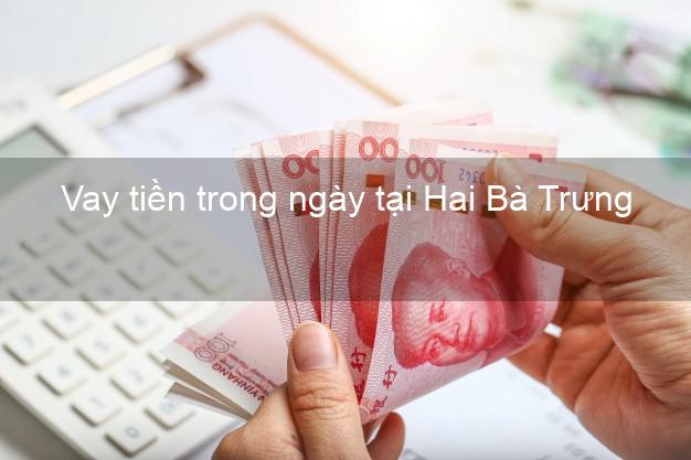 Vay tiền trong ngày tại Hai Bà Trưng Hà Nội