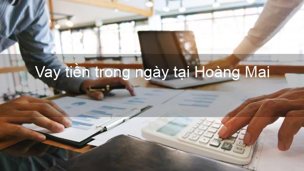 Vay tiền trong ngày tại Hoàng Mai Hà Nội