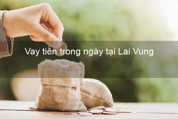 Vay tiền trong ngày tại Lai Vung Đồng Tháp
