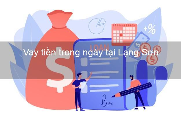 Vay tiền trong ngày tại Lạng Sơn
