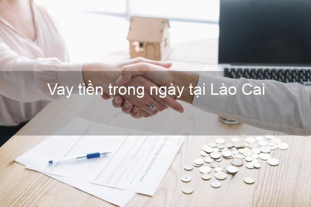 Vay tiền trong ngày tại Lào Cai