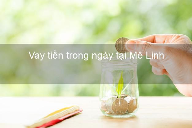 Vay tiền trong ngày tại Mê Linh Hà Nội