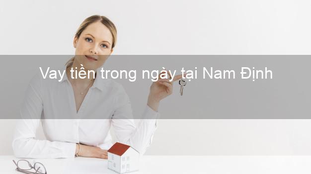 Vay tiền trong ngày tại Nam Định