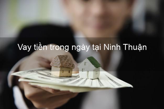 Vay tiền trong ngày tại Ninh Thuận