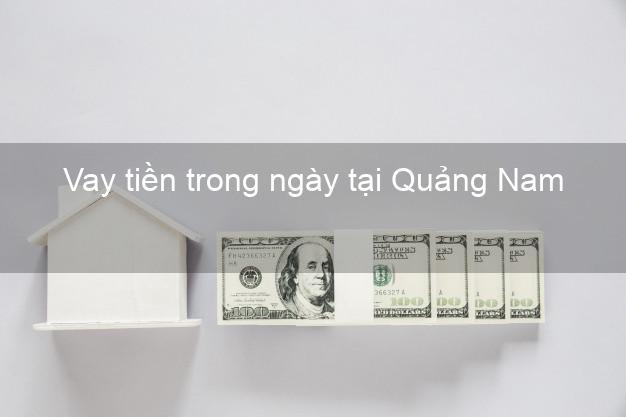 Vay tiền trong ngày tại Quảng Nam