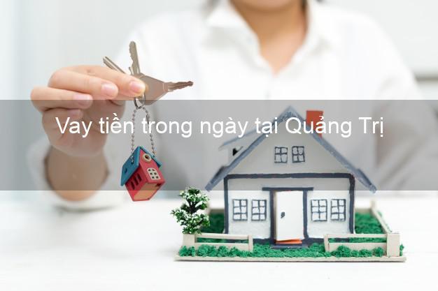 Vay tiền trong ngày tại Quảng Trị