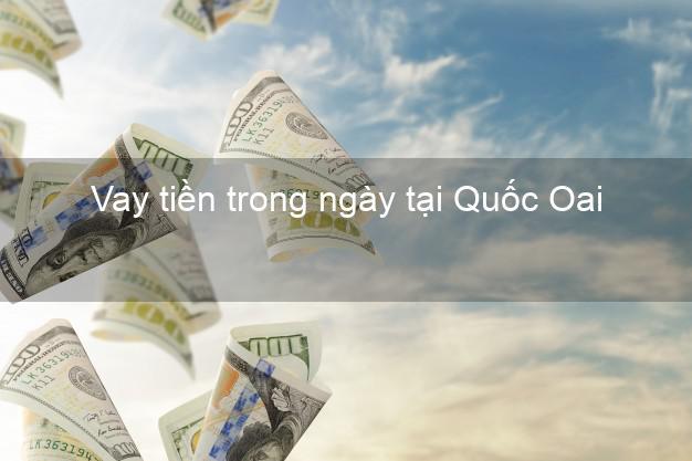 Vay tiền trong ngày tại Quốc Oai Hà Nội