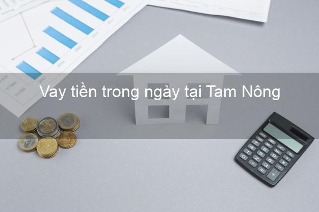 Vay tiền trong ngày tại Tam Nông Đồng Tháp
