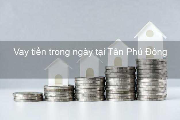 Vay tiền trong ngày tại Tân Phú Đông Tiền Giang
