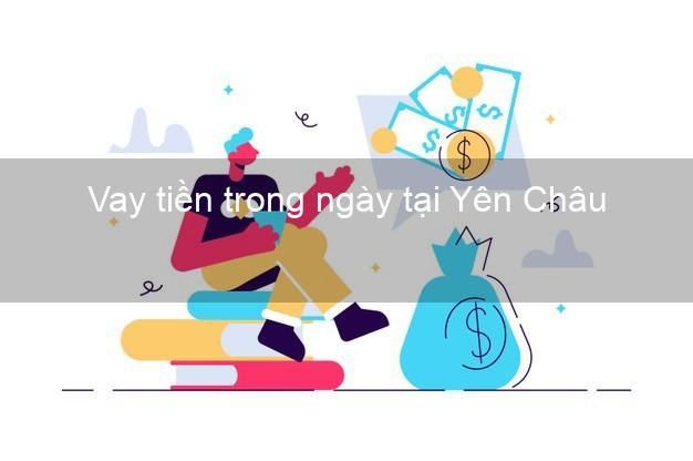 Vay tiền trong ngày tại Yên Châu Sơn La