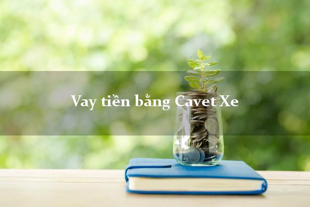 Vay tiền bằng Cavet Xe Ở Đâu Uy Tín