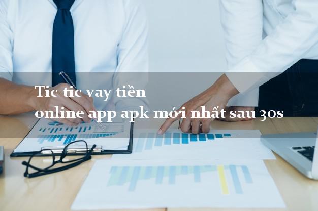 Tic tic vay tiền online app apk mới nhất sau 30s