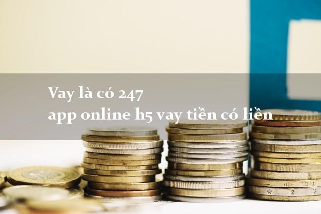 Vay là có 247 app online h5 vay tiền có liền