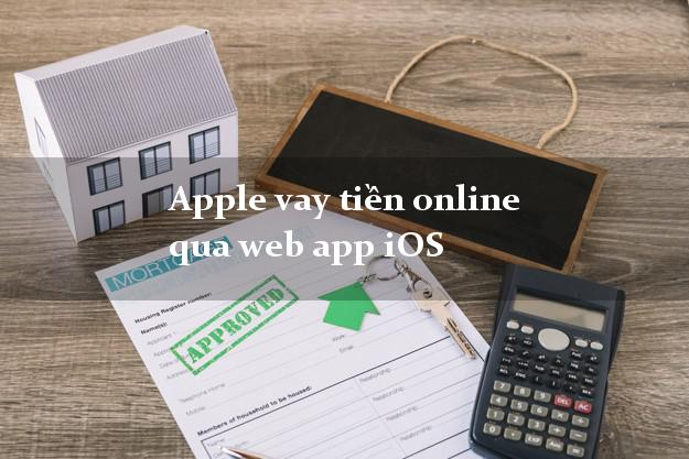 Apple vay tiền online qua web app iOS bằng CMND/CCCD