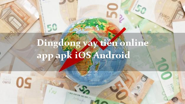 Dingdong vay tiền online app apk iOS Android không gặp mặt