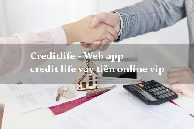 Creditlife - Web app credit life vay tiền online vip không thế chấp