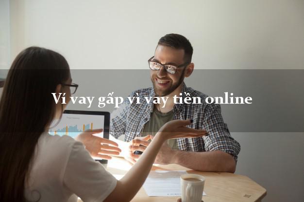 Ví vay gấp vì vay tiền online uy tín đơn giản nhất