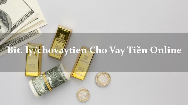 bit. ly/chovaytien Cho Vay Tiền Online không chứng minh thu nhập