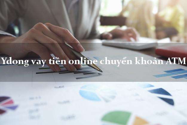 Ydong vay tiền online chuyển khoản ATM hỗ trợ nợ xấu