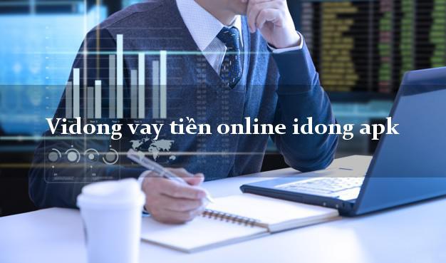 Vidong vay tiền online idong apk cấp tốc 24 giờ