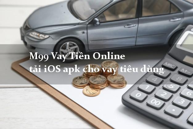 M99 Vay Tiền Online tải iOS apk cho vay tiêu dùng bằng CMT