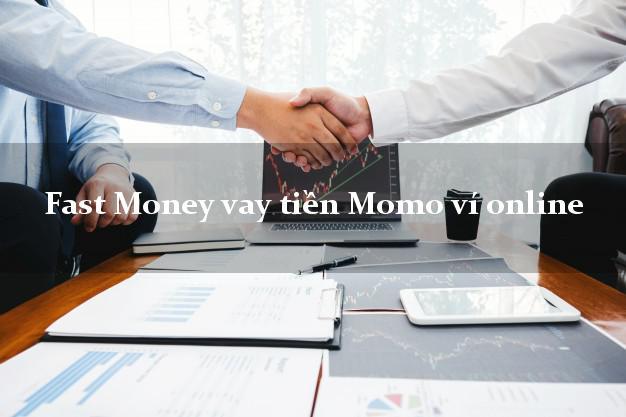 Fast Money vay tiền Momo ví online hỗ trợ nợ xấu