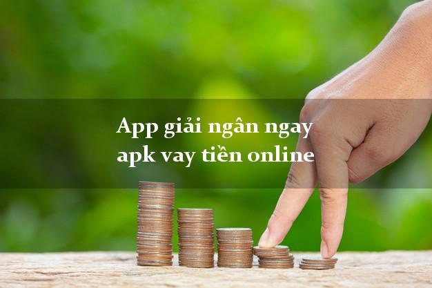 App giải ngân ngay apk vay tiền online không thẩm định