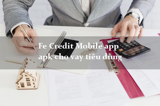 Fe Credit Mobile app apk cho vay tiêu dùng bằng CMND/CCCD