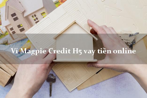 Ví Magpie Credit H5 vay tiền online nóng gấp toàn quốc