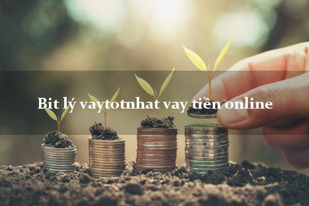 Bit lý vaytotnhat vay tiền online bằng CMND/CCCD