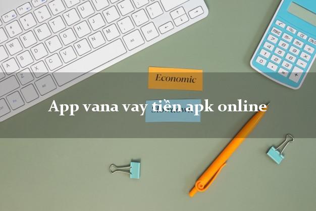 App vana vay tiền apk online duyệt tự động 24h